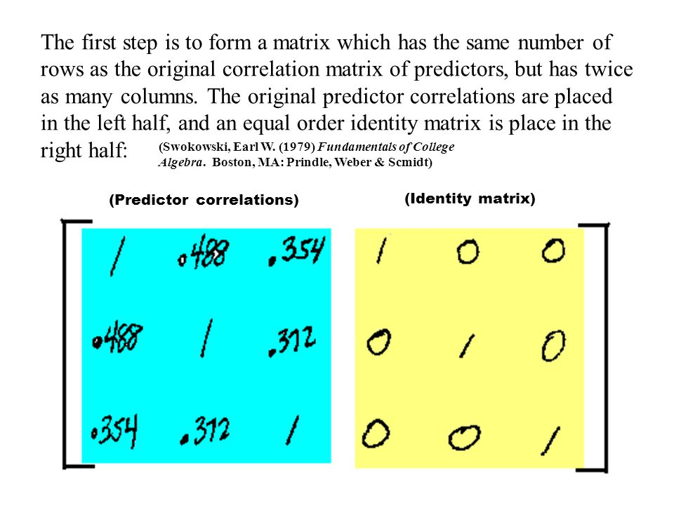 The first step is to form a matrix which has the same number of rows as the original correlation matrix of predictors, but has twice as many columns.