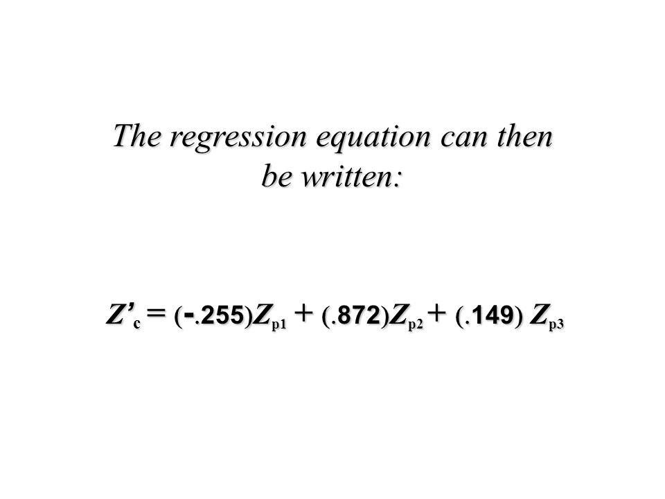 Z ' c =  -  255  Z p1 +  872  Z p2 +  149  Z p3 The regression equation can then be written: