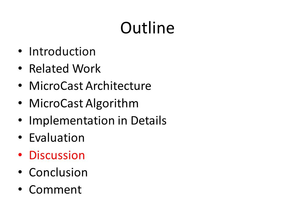 Outline Introduction Related Work MicroCast Architecture MicroCast Algorithm Implementation in Details Evaluation Discussion Conclusion Comment