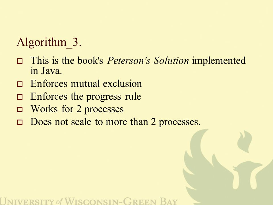 Algorithm_3.  This is the book s Peterson s Solution implemented in Java.