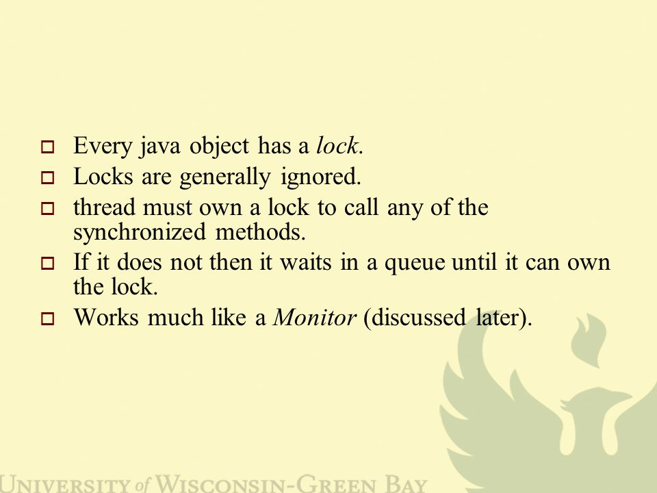  Every java object has a lock.  Locks are generally ignored.