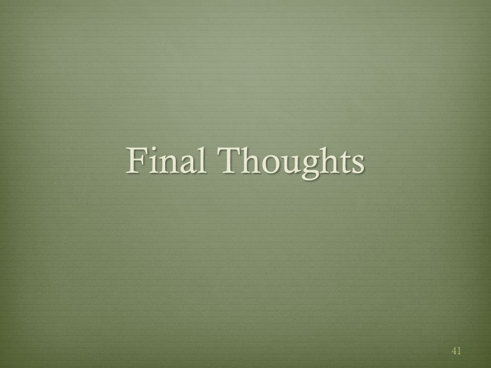 Final Thoughts 41