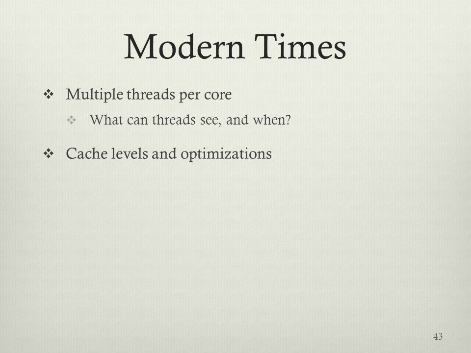 Modern Times  Multiple threads per core  What can threads see, and when.