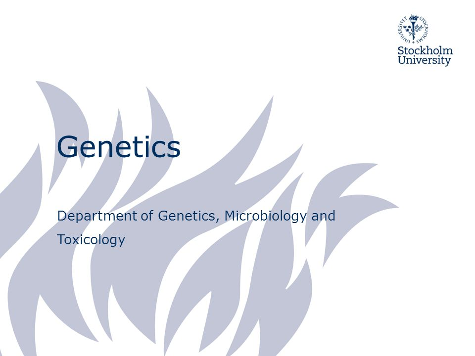 Genetics Department of Genetics, Microbiology and Toxicology