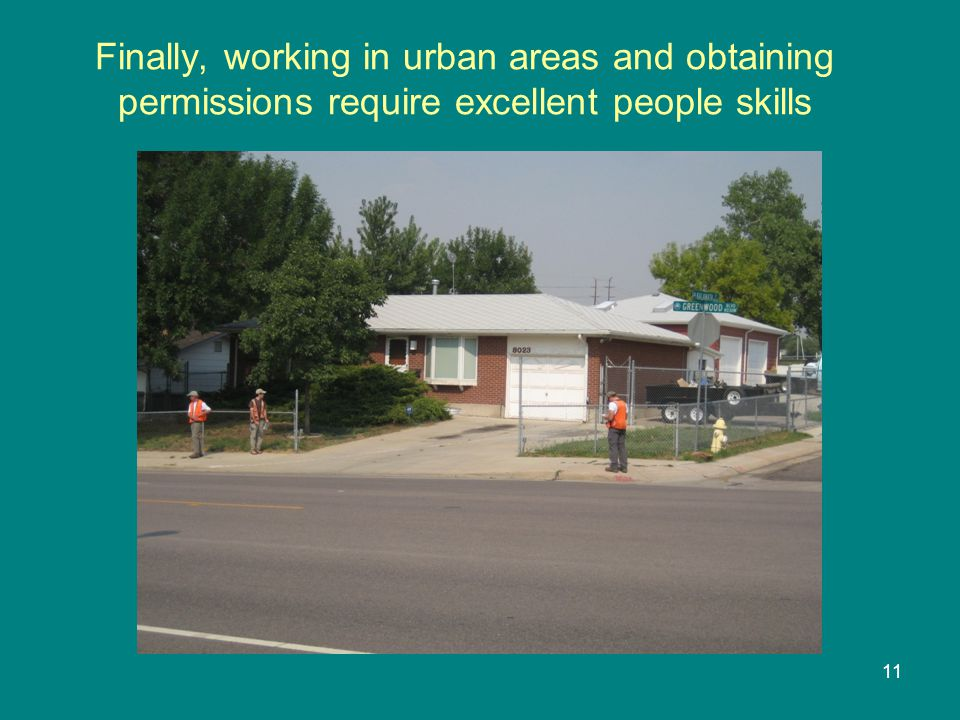 Finally, working in urban areas and obtaining permissions require excellent people skills 11