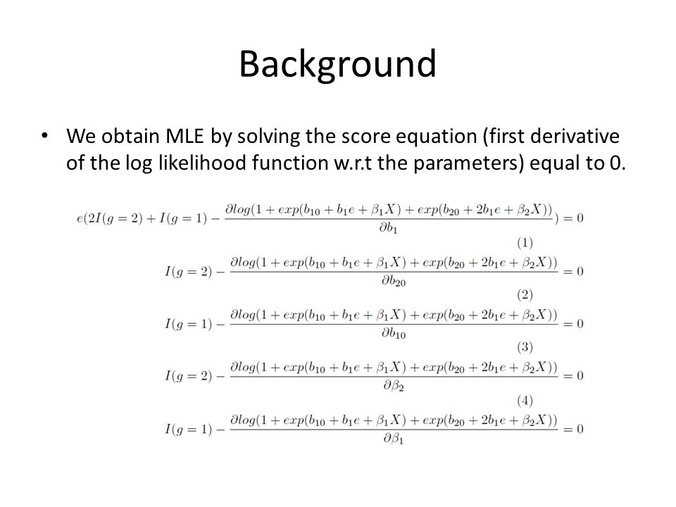 Background We obtain MLE by solving the score equation (first derivative of the log likelihood function w.r.t the parameters) equal to 0.