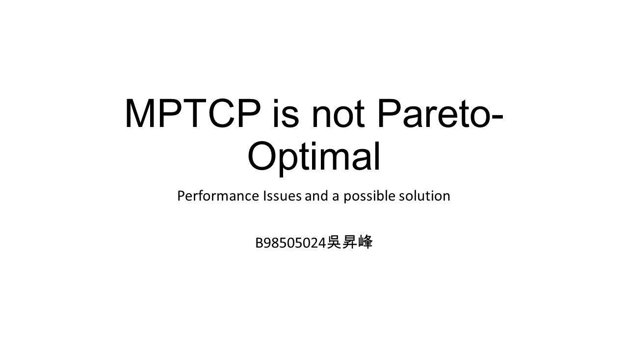 MPTCP is not Pareto- Optimal Performance Issues and a possible solution B98505024 吳昇峰
