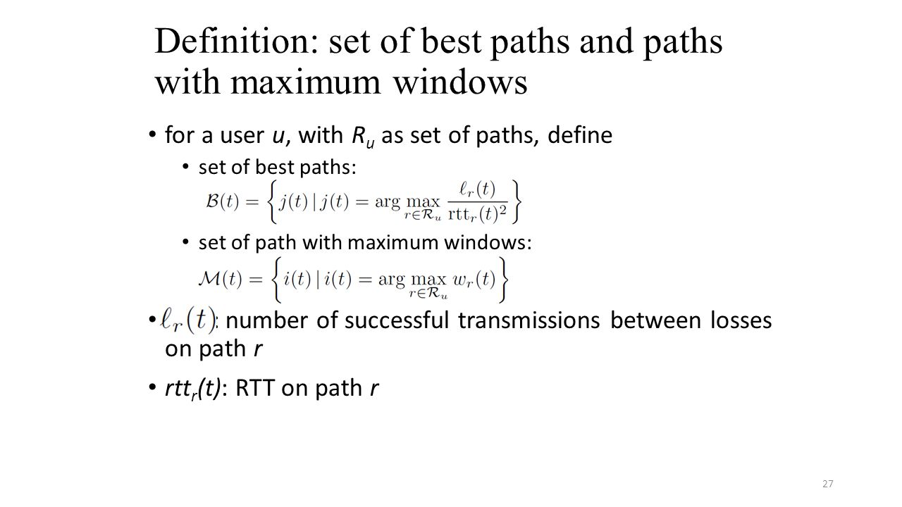 Definition: set of best paths and paths with maximum windows for a user u, with R u as set of paths, define set of best paths: set of path with maximum windows: : number of successful transmissions between losses on path r rtt r (t): RTT on path r 27