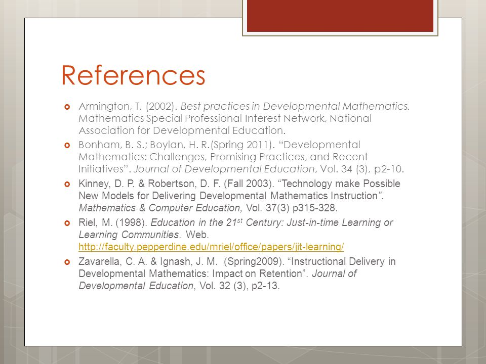 References  Armington, T. (2002). Best practices in Developmental Mathematics.