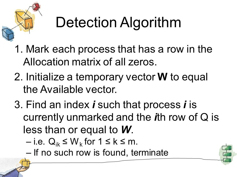Detection Algorithm 1. Mark each process that has a row in the Allocation matrix of all zeros.