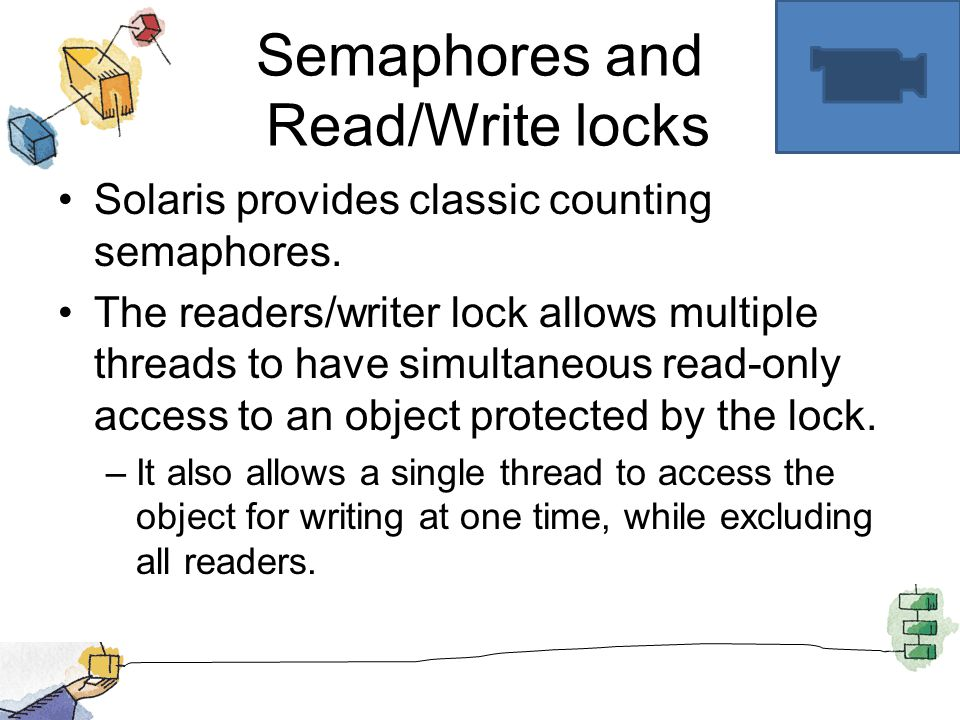 Semaphores and Read/Write locks Solaris provides classic counting semaphores.