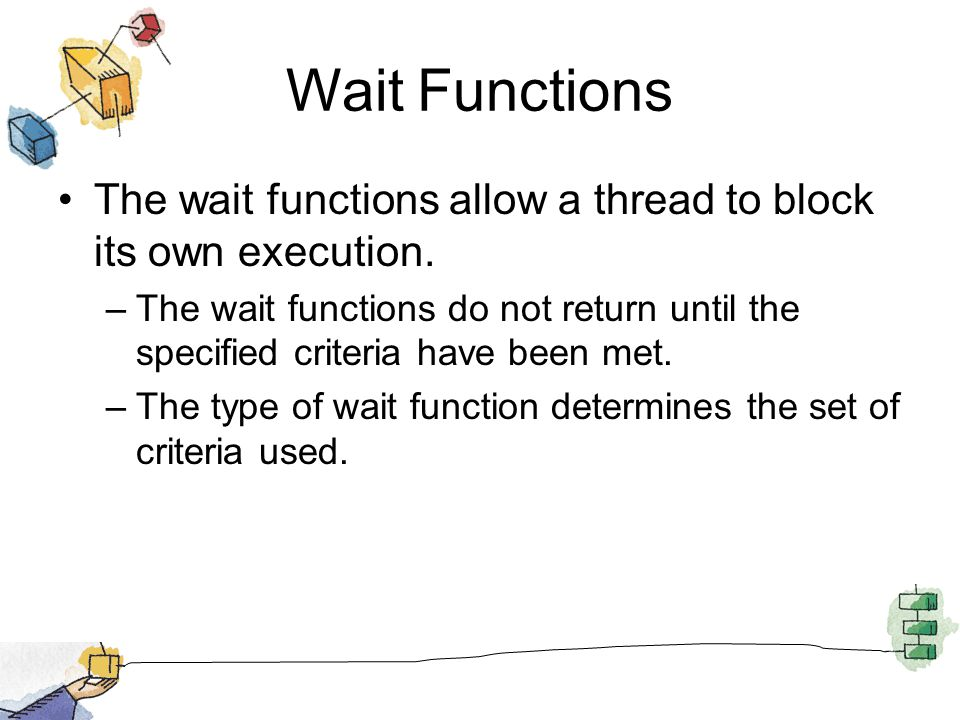 Wait Functions The wait functions allow a thread to block its own execution.