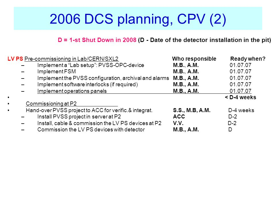 2006 DCS planning, CPV (2) LV PS Pre-commissioning in Lab/CERN/SXL2 Who responsible Ready when.