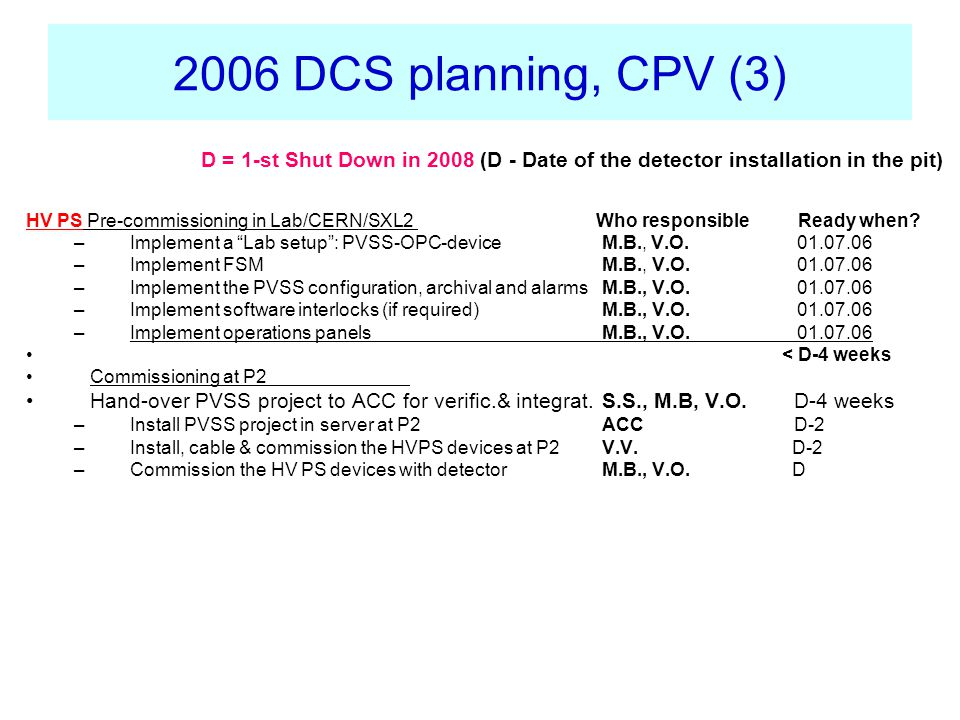 2006 DCS planning, CPV (3) HV PS Pre-commissioning in Lab/CERN/SXL2 Who responsible Ready when.