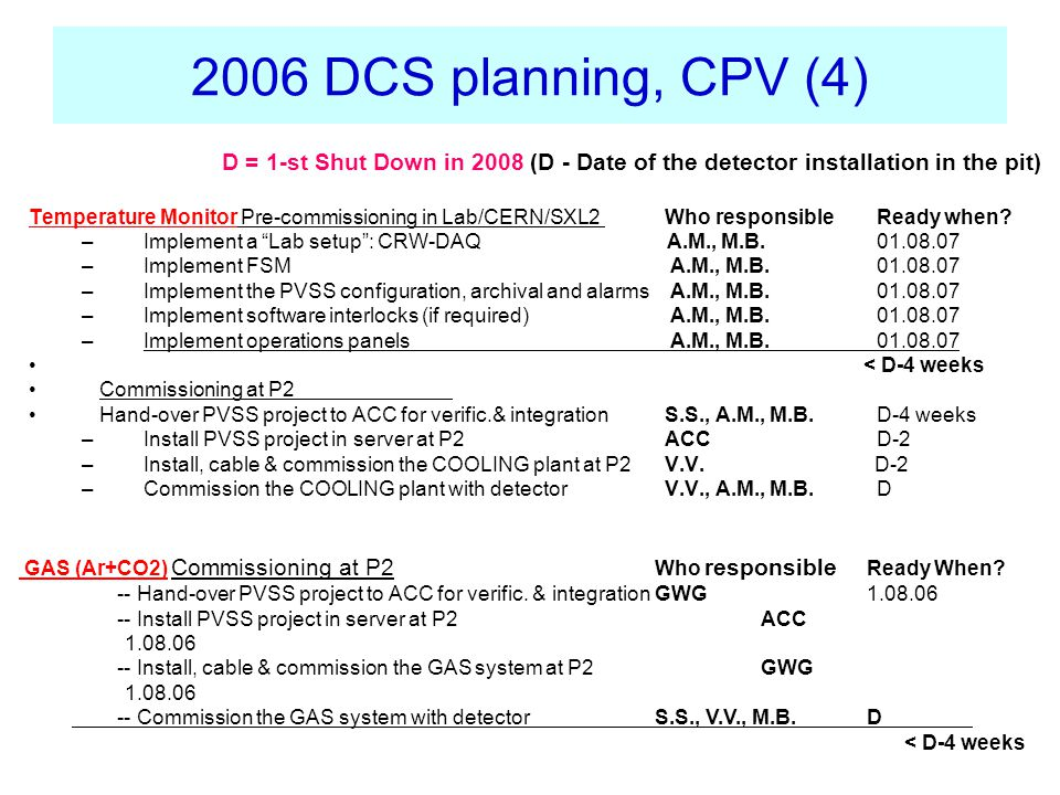 2006 DCS planning, CPV (4) Temperature Monitor Pre-commissioning in Lab/CERN/SXL2 Who responsible Ready when.