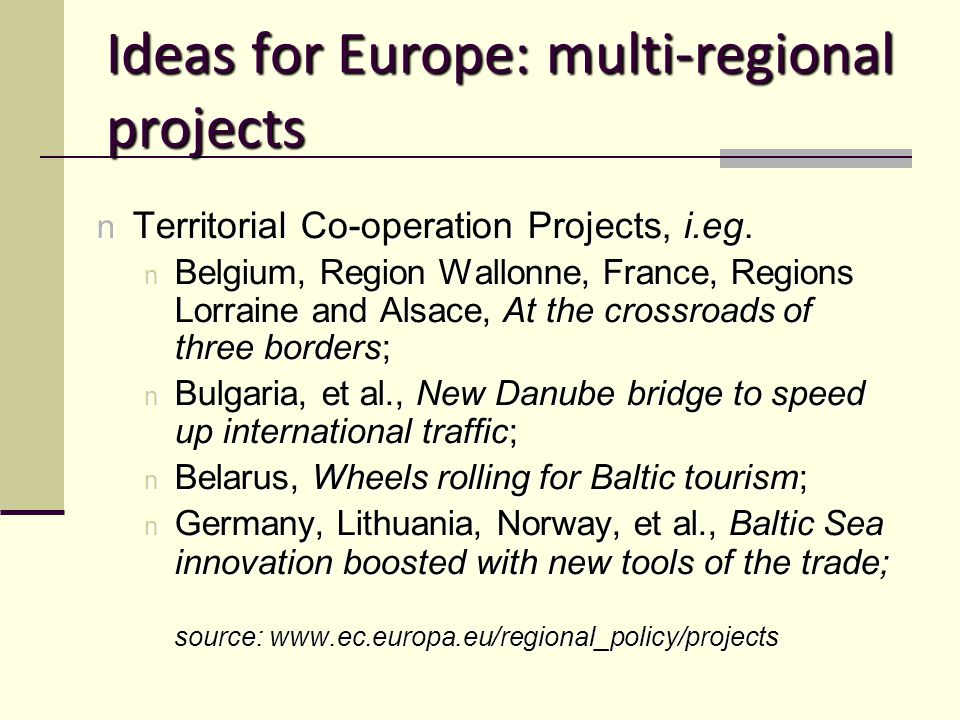 Ideas for Europe: multi-regional projects n Territorial Co-operation Projects, i.eg.