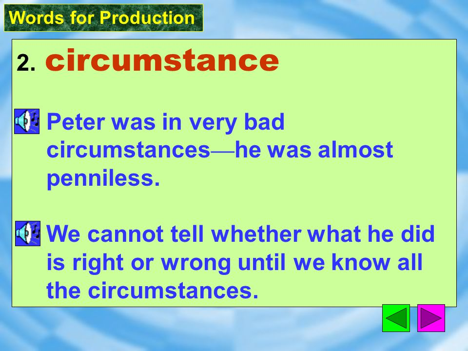 Words for Production 1. circumstance [ `s3k1m&st8ns ] n.