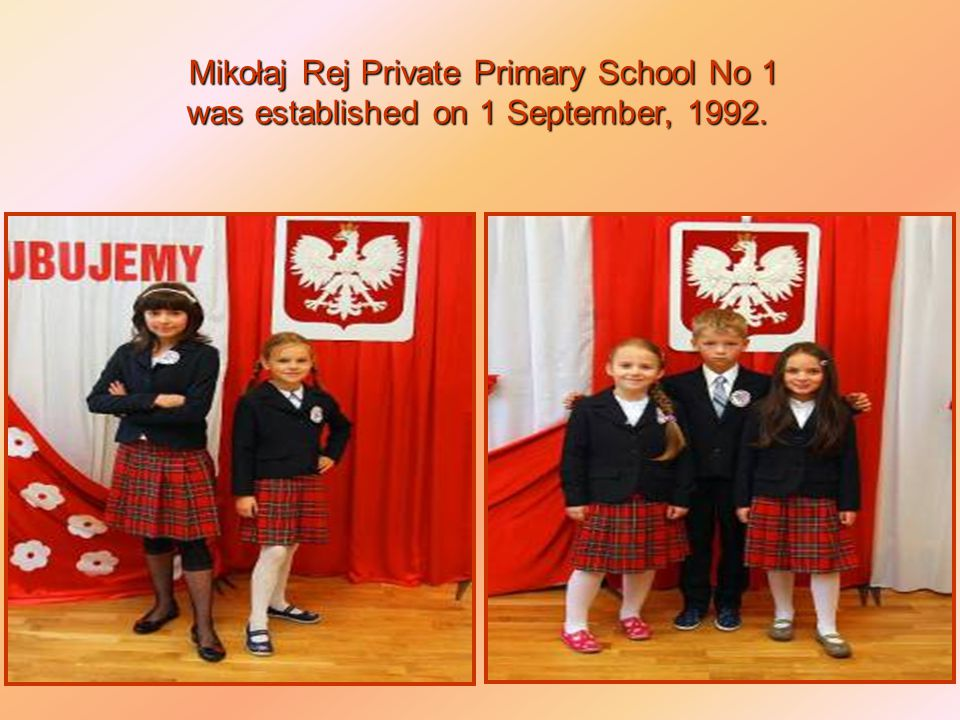 Mikołaj Rej Private Primary School No 1 was established on 1 September, 1992.