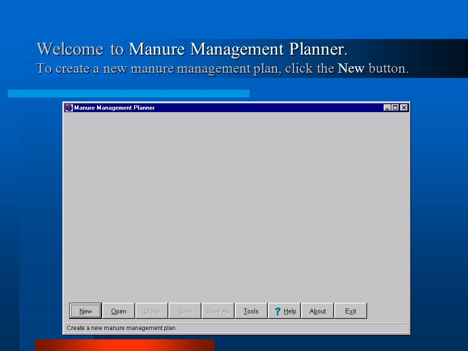 Welcome to Manure Management Planner. To create a new manure management plan, click the New button.