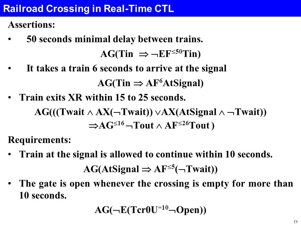43 Railroad Crossing in Real-Time CTL Assertions: 50 seconds minimal delay between trains.