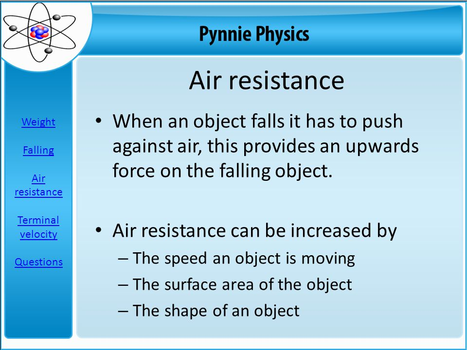 Air resistance When an object falls it has to push against air, this provides an upwards force on the falling object.