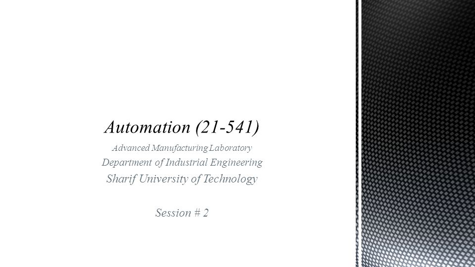 Advanced Manufacturing Laboratory Department of Industrial Engineering Sharif University of Technology Session # 2