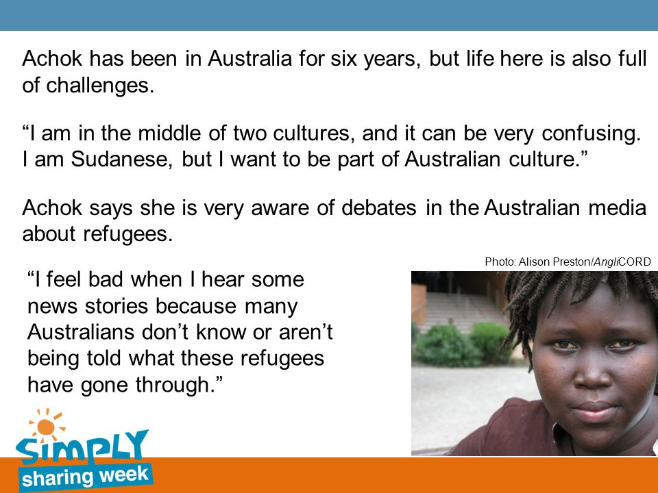 Achok has been in Australia for six years, but life here is also full of challenges.