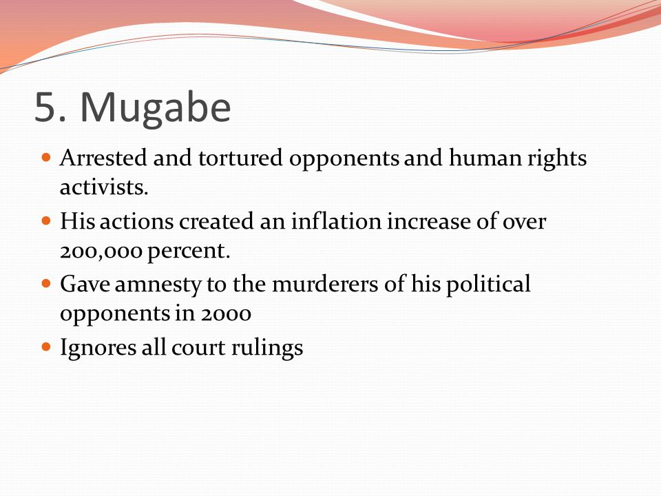 5. Mugabe Arrested and tortured opponents and human rights activists.