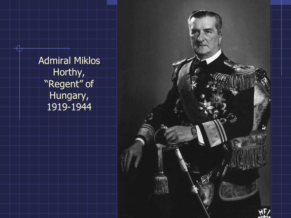Admiral Miklos Horthy, Regent of Hungary, 1919-1944