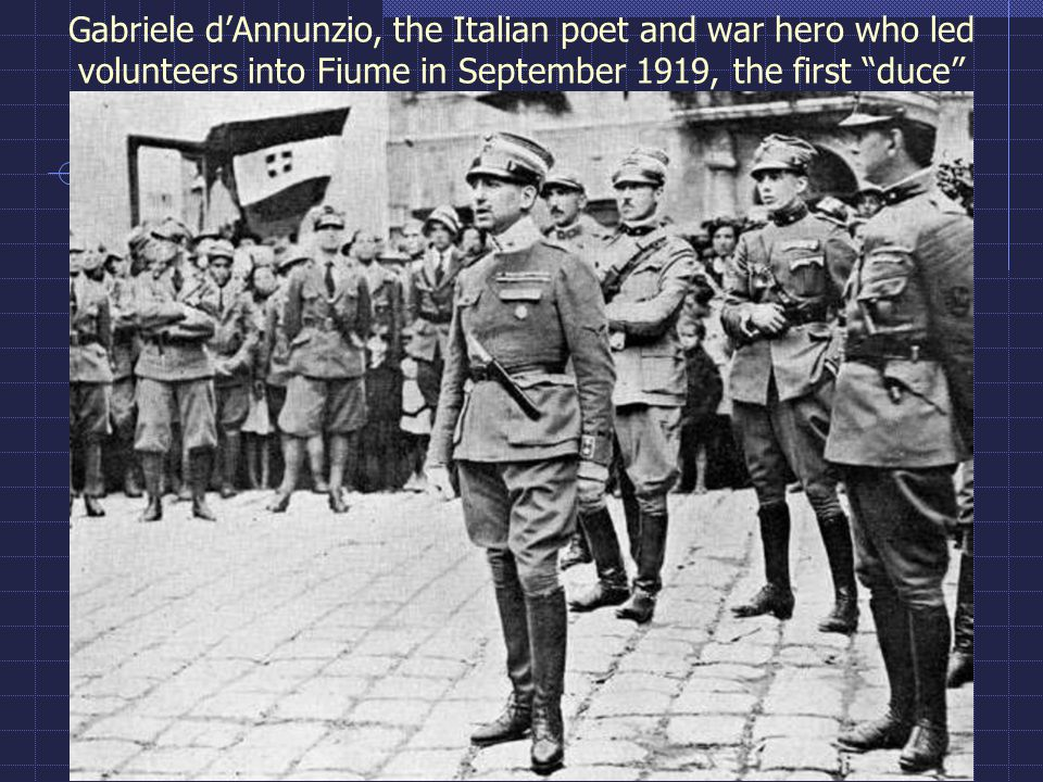 Gabriele d'Annunzio, the Italian poet and war hero who led volunteers into Fiume in September 1919, the first duce