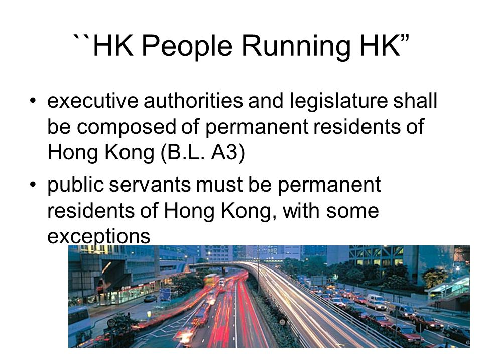 ``HK People Running HK executive authorities and legislature shall be composed of permanent residents of Hong Kong (B.L.