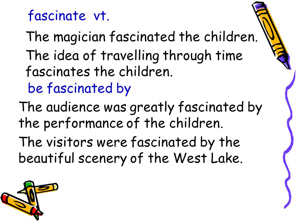 fascinate vt. The magician fascinated the children.