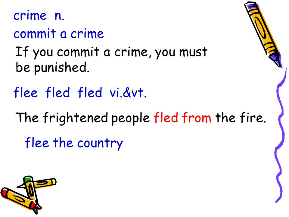 crime n. commit a crime If you commit a crime, you must be punished.