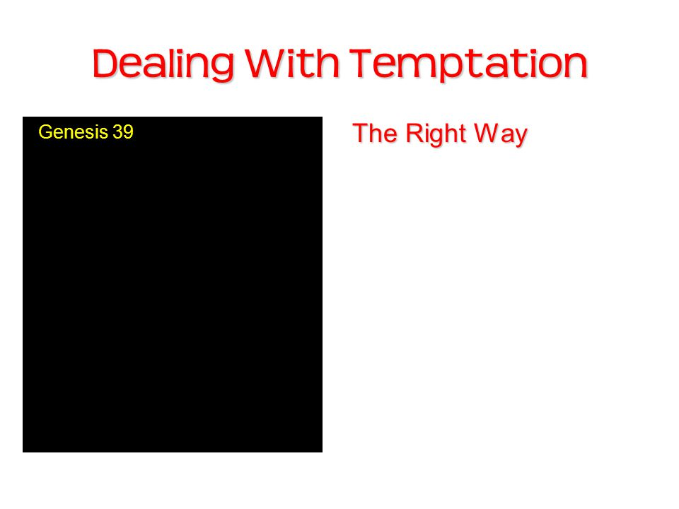 Dealing With Temptation The Right Way Genesis 39