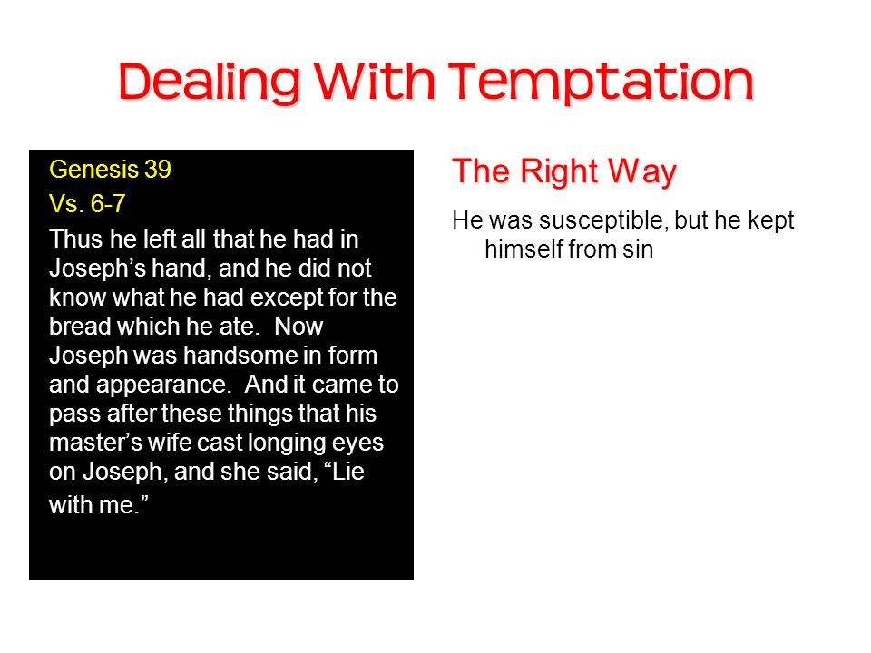 Dealing With Temptation The Right Way He was susceptible, but he kept himself from sin Genesis 39 Vs.