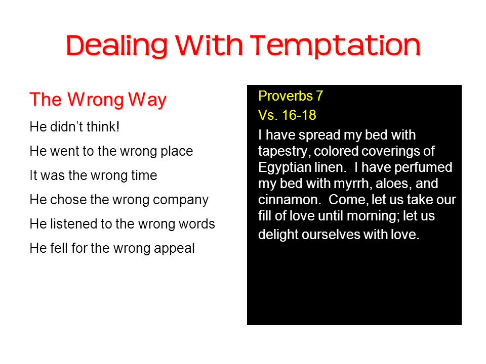 Dealing With Temptation The Wrong Way He didn't think.