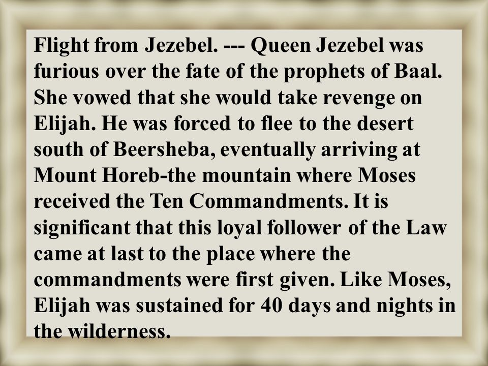 Flight from Jezebel. --- Queen Jezebel was furious over the fate of the prophets of Baal.