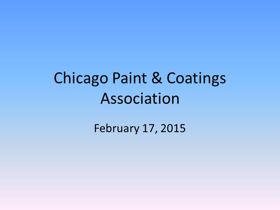Chicago Paint & Coatings Association February 17, 2015