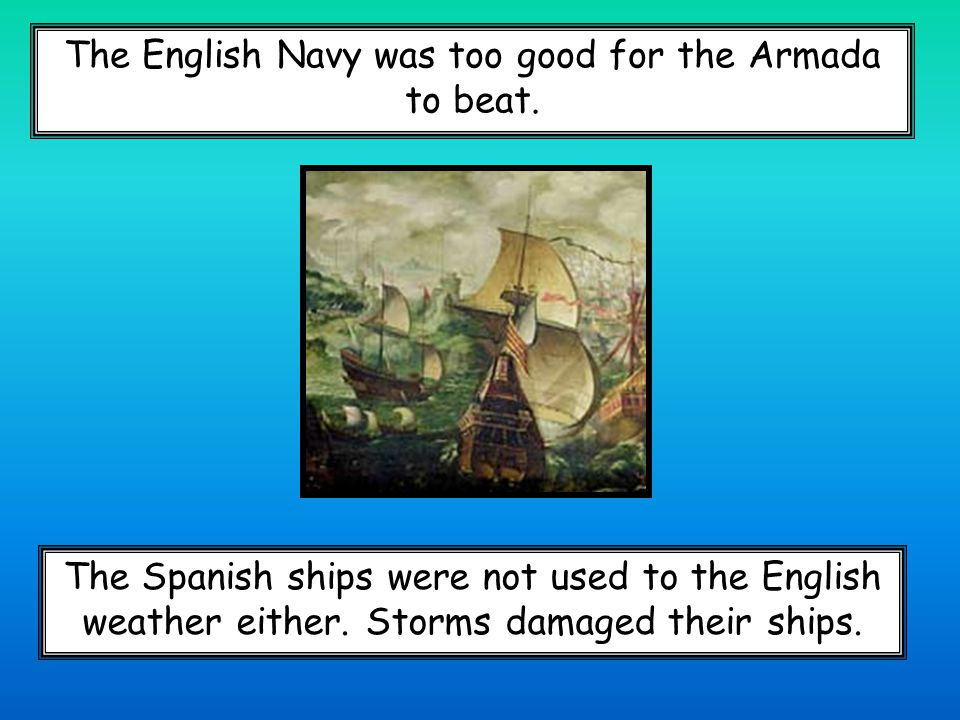 The English Navy was too good for the Armada to beat.