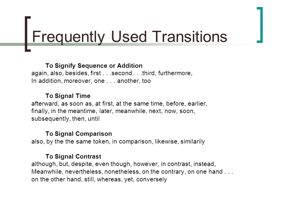 Frequently Used Transitions To Signify Sequence or Addition again, also, besides, first...second...third, furthermore, In addition, moreover, one...