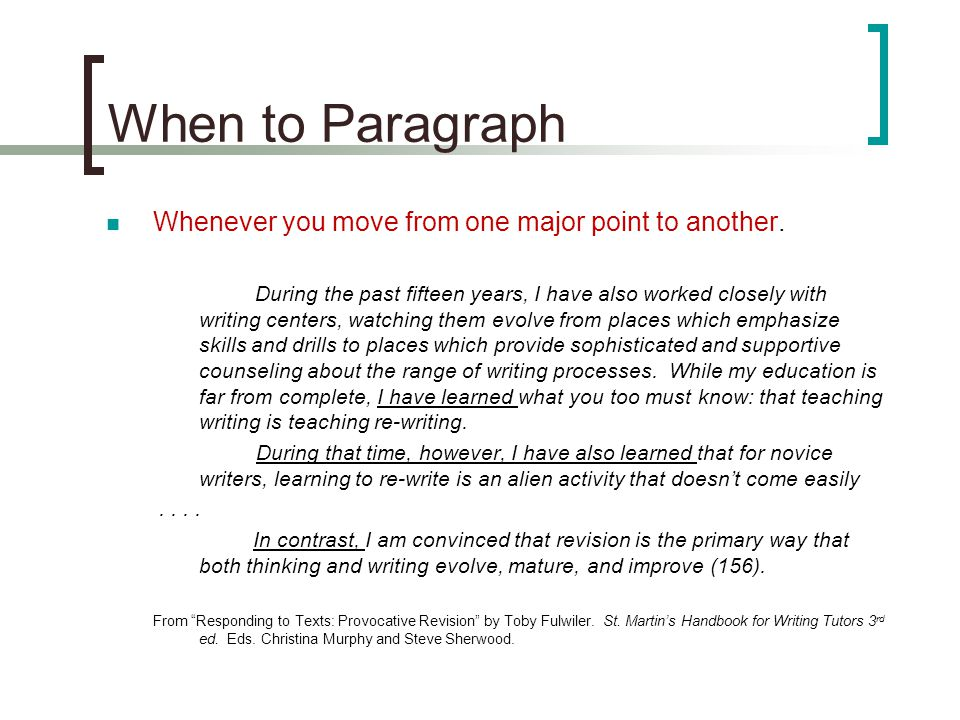 When to Paragraph Whenever you move from one major point to another.
