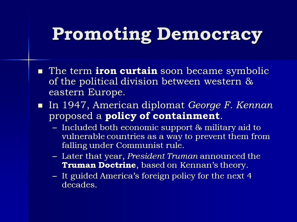 Promoting Democracy The term iron curtain soon became symbolic of the political division between western & eastern Europe.