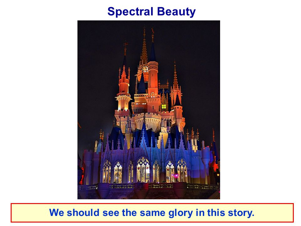 Spectral Beauty We should see the same glory in this story.