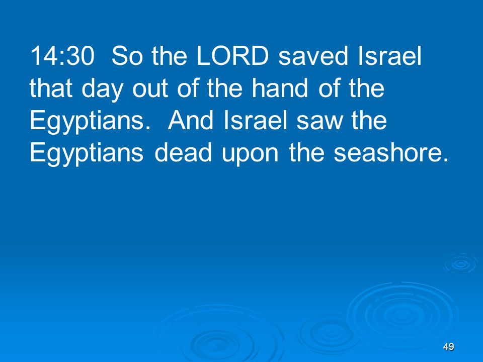 49 14:30 So the LORD saved Israel that day out of the hand of the Egyptians.