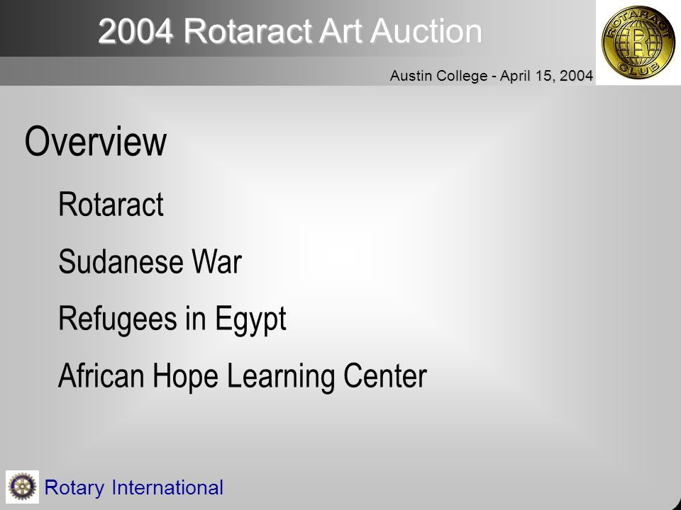 2004 Rotaract Art Auction Austin College - April 15, 2004 Rotary International Overview Rotaract Sudanese War Refugees in Egypt African Hope Learning Center