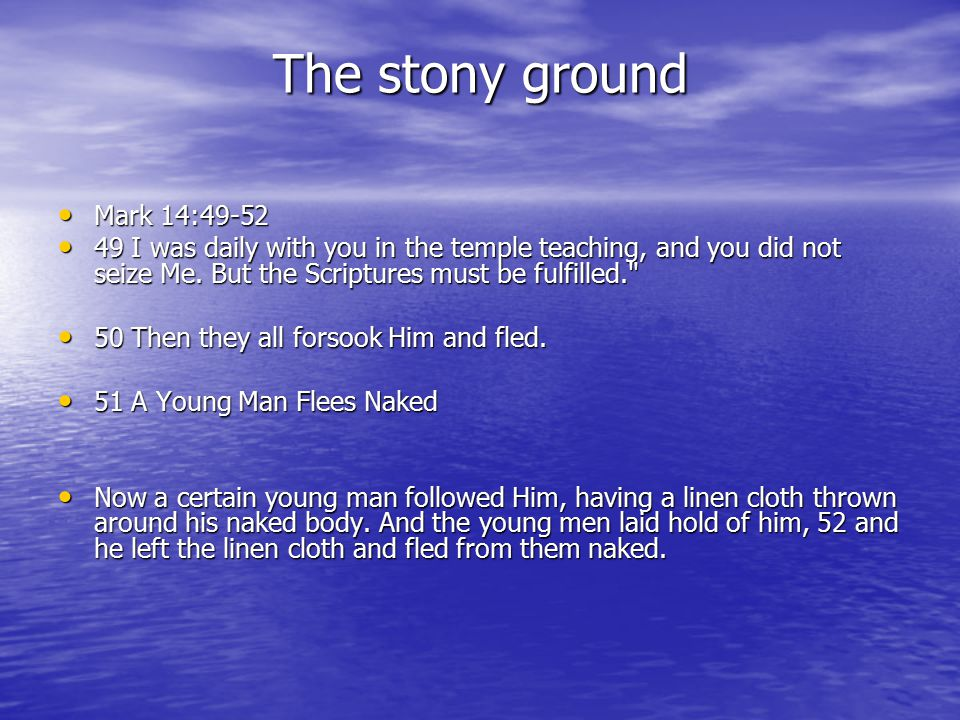 The stony ground Mark 14:49-52 Mark 14:49-52 49 I was daily with you in the temple teaching, and you did not seize Me.