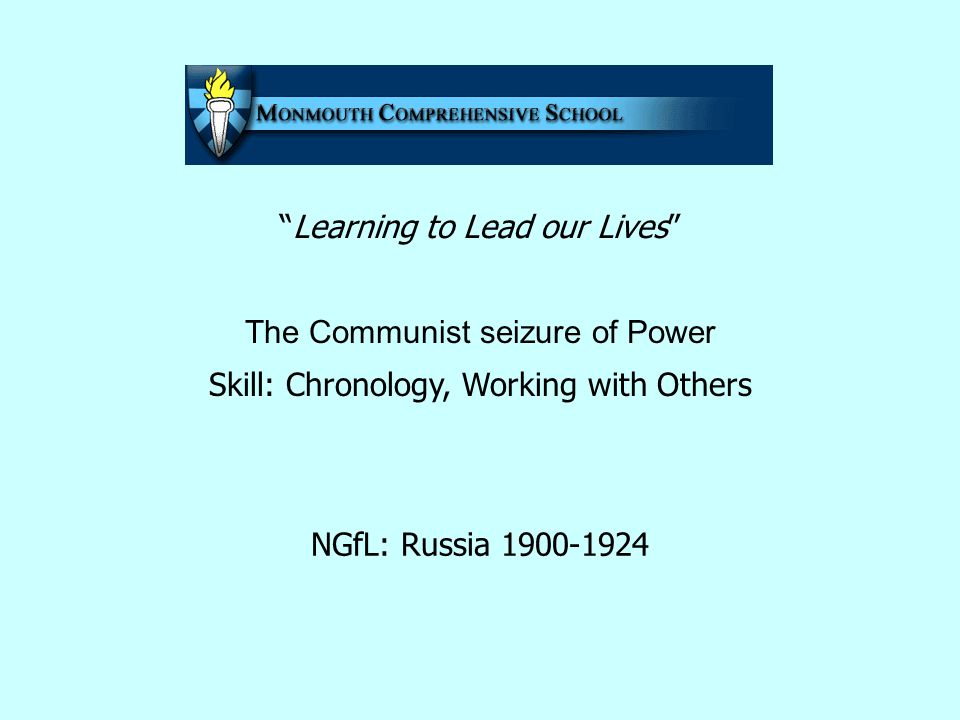 Learning to Lead our Lives The Communist seizure of Power Skill: Chronology, Working with Others NGfL: Russia 1900-1924