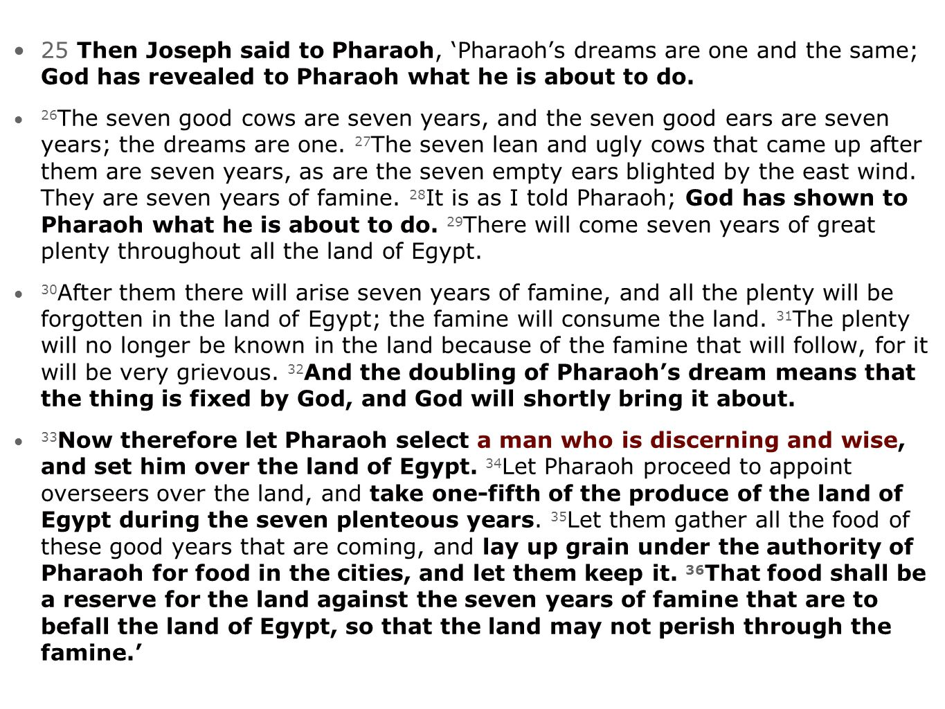 25 Then Joseph said to Pharaoh, 'Pharaoh's dreams are one and the same; God has revealed to Pharaoh what he is about to do.