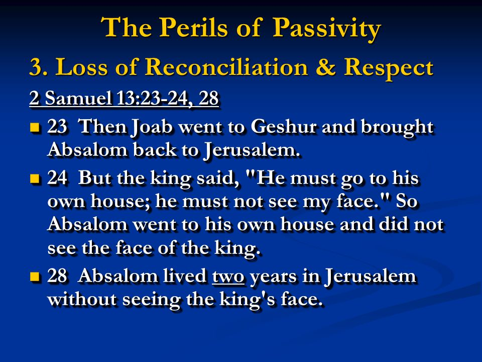 2 Samuel 13:23-24, 28 23 Then Joab went to Geshur and brought Absalom back to Jerusalem.