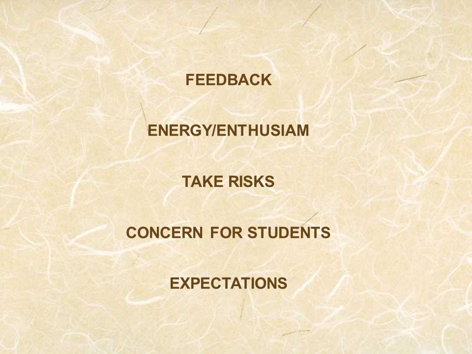 FEEDBACK ENERGY/ENTHUSIAM TAKE RISKS CONCERN FOR STUDENTS EXPECTATIONS